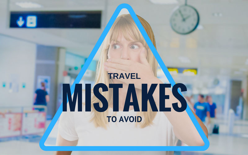 9 Travel Mistakes to Avoid on Holiday